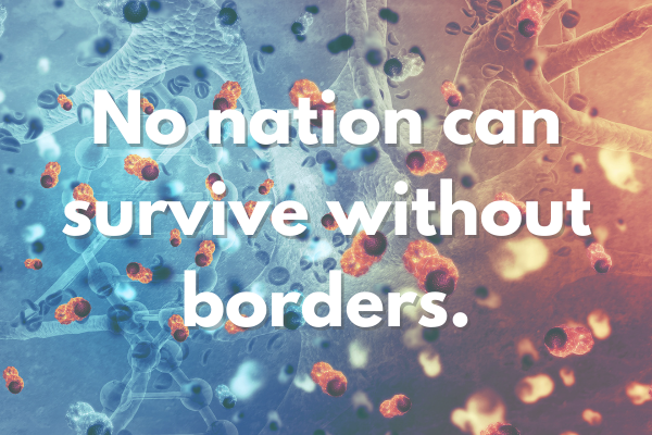 A Country without Borders is like a Body with Cancer