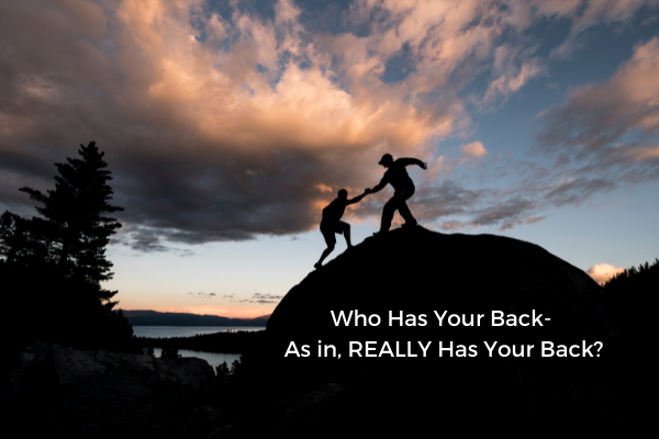 Who Has Your Back As in, REALLY Has Your Back